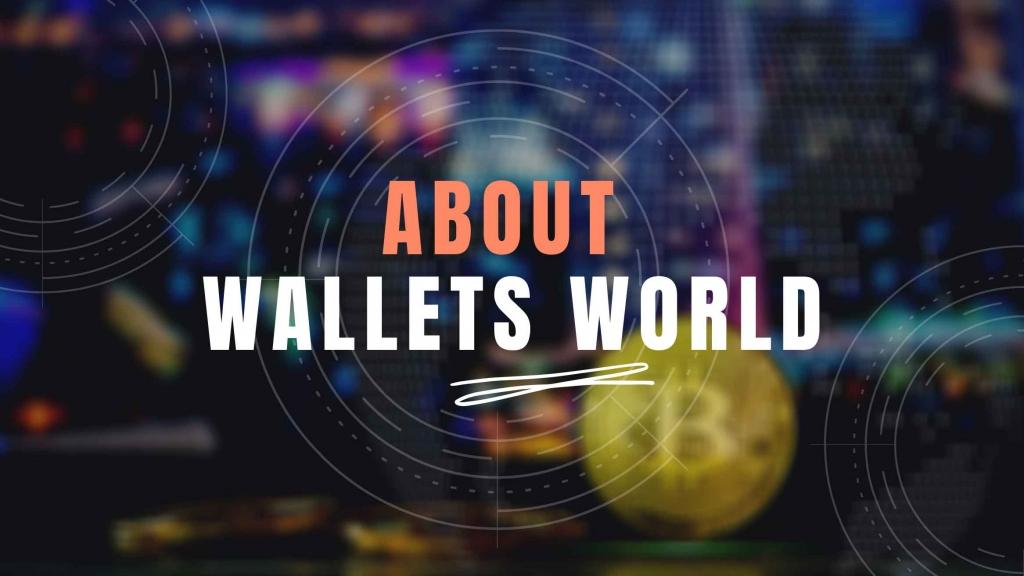 About Wallets World - Bridge Town Herald